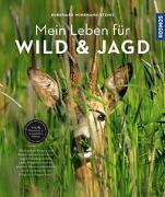 Cover-Bild zu Mein Leben für Wild und Jagd von Winsmann-Steins, Burkhard