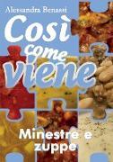 Cover-Bild zu Così come viene - MINESTRE E ZUPPE von Benassi, Alessandra