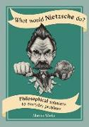 Cover-Bild zu Weeks, Marcus: What Would Nietzsche Do?: Philosophical Solutions to Everyday Problems
