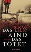 Cover-Bild zu Lelic, Simon: Das Kind, das tötet (eBook)