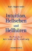 Cover-Bild zu Tepperwein, Kurt: Intuition, Hellsehen und Hellhören (eBook)