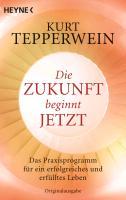 Cover-Bild zu Tepperwein, Kurt: Die Zukunft beginnt jetzt