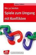 Cover-Bild zu Die 50 besten Spiele zum Umgang mit Konflikten von Behnke, Andrea