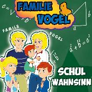 Cover-Bild zu Vogel, Familie: Schulwahnsinn (Audio Download)