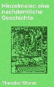 Cover-Bild zu Hinzelmeier: eine nachdenkliche Geschichte (eBook) von Storm, Theodor