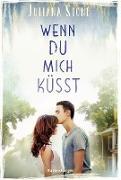 Cover-Bild zu Stone, Juliana: Wenn du mich küsst (eBook)