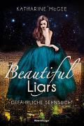 Cover-Bild zu McGee, Katharine: Beautiful Liars, Band 2: Gefährliche Sehnsucht