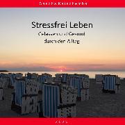 Cover-Bild zu Stressfrei Leben - Gelassen und Gesund durch den Alltag (Audio Download)
