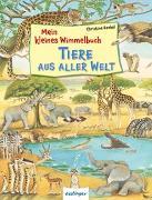 Cover-Bild zu Henkel, Christine (Illustr.): Mein kleines Wimmelbuch - Tiere aus aller Welt