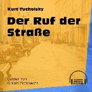Cover-Bild zu Tucholsky, Kurt: Der Ruf der Straße (Ungekürzt) (Audio Download)