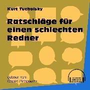 Cover-Bild zu Tucholsky, Kurt: Ratschläge für einen schlechten Redner (Ungekürzt) (Audio Download)