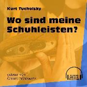 Cover-Bild zu Tucholsky, Kurt: Wo sind meine Schuhleisten? (Ungekürzt) (Audio Download)