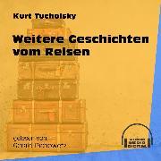 Cover-Bild zu Tucholsky, Kurt: Weitere Geschichten vom Reisen (Ungekürzt) (Audio Download)