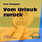 Cover-Bild zu Tucholsky, Kurt: Vom Urlaub zurück (Ungekürzt) (Audio Download)