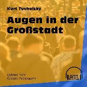 Cover-Bild zu Tucholsky, Kurt: Augen in der Großstadt (Ungekürzt) (Audio Download)