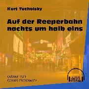 Cover-Bild zu Tucholsky, Kurt: Auf der Reeperbahn nachts um halb eins (Ungekürzt) (Audio Download)