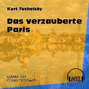Cover-Bild zu Tucholsky, Kurt: Das verzauberte Paris (Ungekürzt) (Audio Download)
