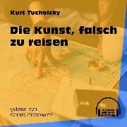 Cover-Bild zu Tucholsky, Kurt: Die Kunst, falsch zu reisen (Ungekürzt) (Audio Download)