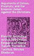 Cover-Bild zu Josephus, Flavius: Arguments of Celsus, Porphyry, and the Emperor Julian, Against the Christians (eBook)