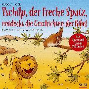 Cover-Bild zu Tschilp, der freche Spatz, entdeckt die Geschichten der Bibel (Audio Download) von Horn, Rudolf