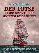 Cover-Bild zu Der Lotse, oder, Abenteuer an Englands Küste (eBook) von Cooper, James Fenimore