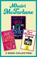 Cover-Bild zu McFarlane, Mhairi: Mhairi McFarlane 3-Book Collection: You Had Me at Hello, Here's Looking at You and It's Not Me, It's You (eBook)
