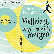 Cover-Bild zu McFarlane, Mhairi: Vielleicht mag ich dich morgen (Ungekürzte Lesung) (Audio Download)