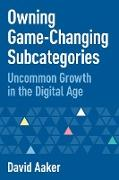 Cover-Bild zu Aaker, David: Owning Game-Changing Subcategories