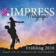 Cover-Bild zu Zieschang, Julia: Impress Magazin Frühling 2016 (April-Juni): Tauch ein in romantische Geschichten (eBook)