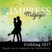 Cover-Bild zu Hasse, Stefanie: Impress Magazin Frühling 2017 (Februar-April): Tauch ein in romantische Geschichten (eBook)