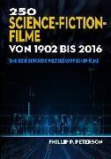 Cover-Bild zu 250 Science-Fiction-Filme von 1902 bis 2016 von Peterson, Phillip P.