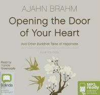 Cover-Bild zu Opening the Door of Your Heart: And Other Buddhist Tales of Happiness von Brahm, Ajahn