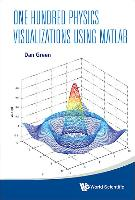 Cover-Bild zu One Hundred Physics Visualizations Using Matlab (With DVD-Rom) von Green, Dan