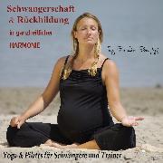 Cover-Bild zu Römpke, Patricia: Schwangerschaft und Rückbildung in ganzheitlicher Harmonie (Audio Download)