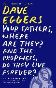 Cover-Bild zu Your Fathers, Where Are They? And the Prophets, Do They Live Forever? (eBook) von Eggers, Dave