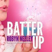 Cover-Bild zu Batter Up - Bachelors of Buttermilk Falls, Book 1 (Unabridged) (Audio Download) von Neeley, Robyn