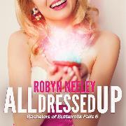 Cover-Bild zu All Dressed Up - Bachelors of Buttermilk Falls, Book 6 (Unabridged) (Audio Download) von Neeley, Robyn