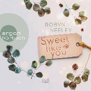 Cover-Bild zu Sweet like you - Honey-Springs-Reihe, (Ungekürzte Lesung) (Audio Download) von Neeley, Robyn