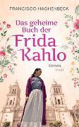 Cover-Bild zu Das geheime Buch der Frida Kahlo von Haghenbeck, Francisco