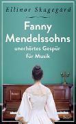Cover-Bild zu Fanny Mendelssohns unerhörtes Gespür für Musik von Skagegård, Ellinor
