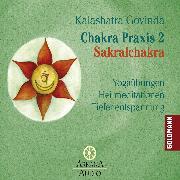 Cover-Bild zu Chakra Praxis 2 - Sakralchakra (Audio Download) von Govinda, Kalashatra