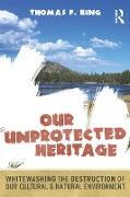 Cover-Bild zu Our Unprotected Heritage (eBook) von King, Thomas F