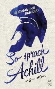 Cover-Bild zu Baricco, Alessandro: So sprach Achill (eBook)