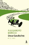Cover-Bild zu Baricco, Alessandro: Diese Geschichte (eBook)