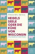 Cover-Bild zu Baricco, Alessandro: Hegels Seele oder Die Kühe von Wisconsin (eBook)