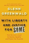 Cover-Bild zu Greenwald, Glenn: With Liberty and Justice for Some