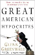 Cover-Bild zu Greenwald, Glenn: Great American Hypocrites