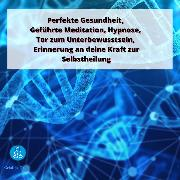 Cover-Bild zu Perfekte Gesundheit, Geführte Meditation, Hypnose, Tor zum Unterbewusstsein (Audio Download) von Tuerk, Cristian