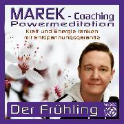Cover-Bild zu Marek Coaching - Powermeditation - Der Frühling (Audio Download) von Coaching, MAREK