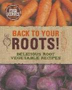 Cover-Bild zu Bush, Sarah: Back to Your Roots!: Delicious Root Vegetable Recipes